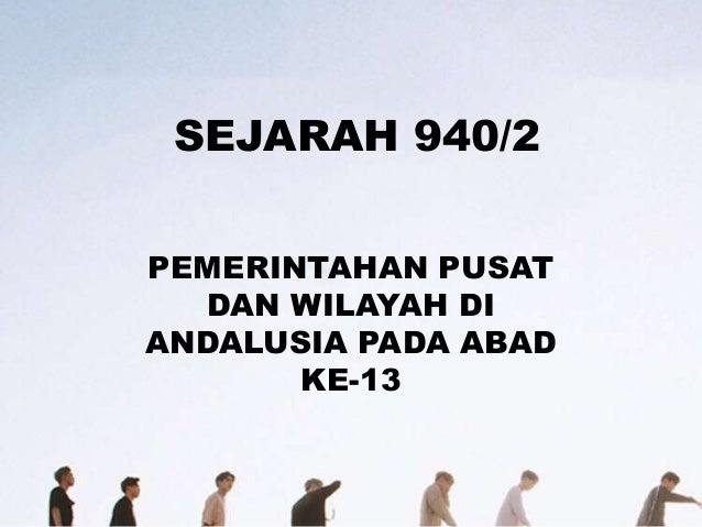 SEJARAH 940/2 PEMERINTAHAN PUSAT DAN WILAYAH DI ANDALUSIA PADA ABAD KE-13