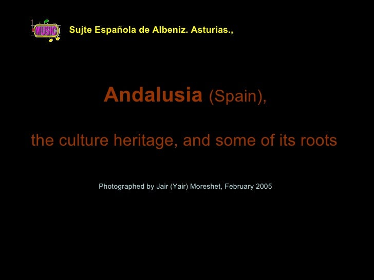 Sujte Española de Albeniz. Asturias.,                 Andalusia (Spain),  the culture heritage, and some of its roots     ...