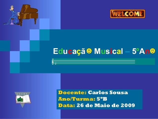 Educaçã     Musical – 5ºAnA E C M P                  Docente: Carlos Sousa                           Ano/Turma: 5ºB       ...