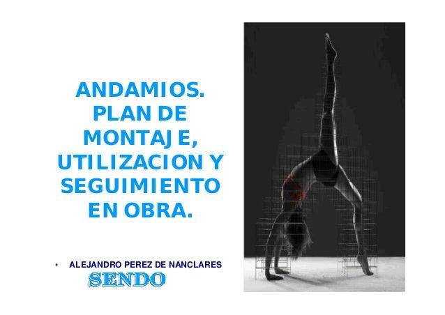 ANDAMIOS. PLAN DE MONTAJE, UTILIZACION Y SEGUIMIENTO EN OBRA. • ALEJANDRO PEREZ DE NANCLARES