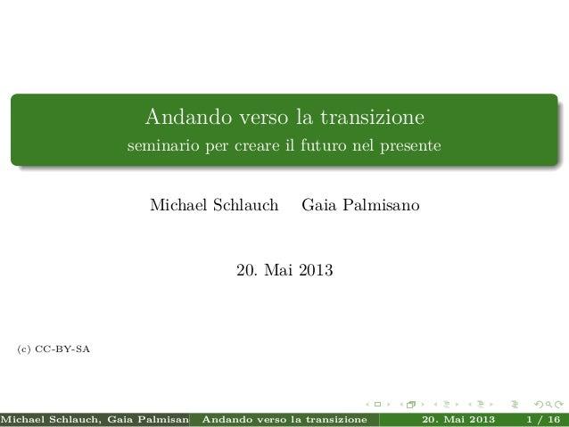 Andando verso la transizioneseminario per creare il futuro nel presenteMichael Schlauch Gaia Palmisano20. Mai 2013(c) CC-B...