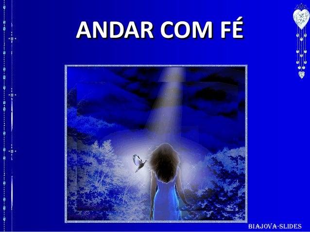 ANDAR COM FÉ  Biajova-SlideS