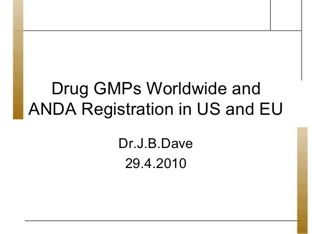 Drug GMPs Worldwide andANDA Registration in US and EU          Dr.J.B.Dave           29.4.2010