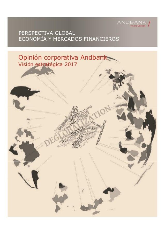 PERSPECTIVA GLOBAL ECONOMÍA Y MERCADOS FINANCIEROS Opinión corporativa Andbank Visión estratégica 2017