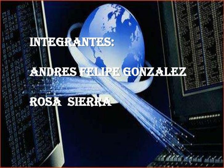 Integrantes:ANDRES FELIPE GONZALEZRosa sierra
