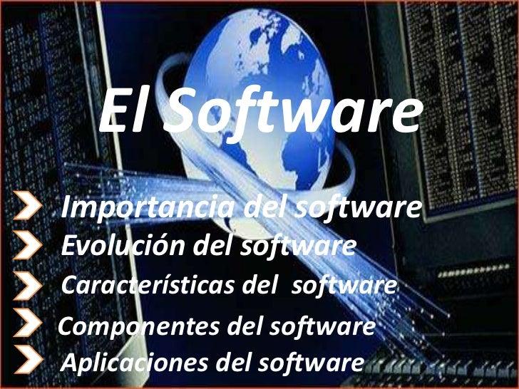 El SoftwareImportancia del softwareEvolución del softwareCaracterísticas del softwareComponentes del softwareAplicaciones ...