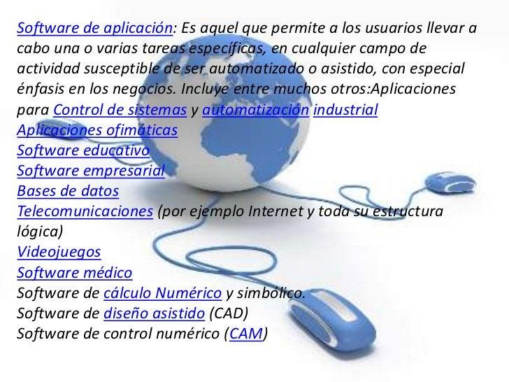 Software de aplicación: Es aquel que permite a los usuarios llevar acabo una o varias tareas específicas, en cualquier cam...