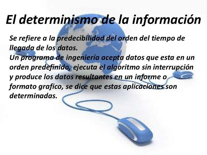 El determinismo de la informaciónSe refiere a la predecibilidad del orden del tiempo dellegada de los datos.Un programa de...