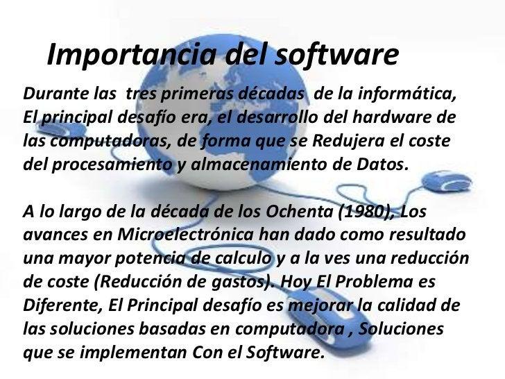 Importancia del softwareDurante las tres primeras décadas de la informática,El principal desafío era, el desarrollo del ha...