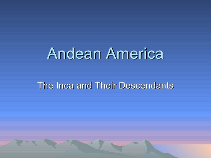 Andean America The Inca and Their Descendants