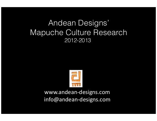 Andean Designs' Mapuche Culture Research 2012-2013  www.andean-‐designs.com   info@andean-‐designs.com