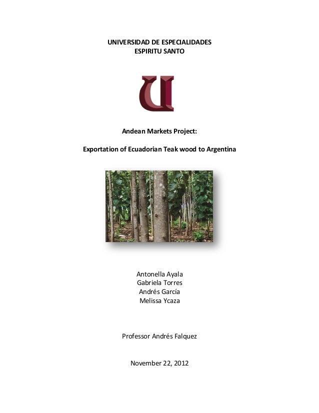 UNIVERSIDAD DE ESPECIALIDADES              ESPIRITU SANTO            Andean Markets Project:Exportation of Ecuadorian Teak...