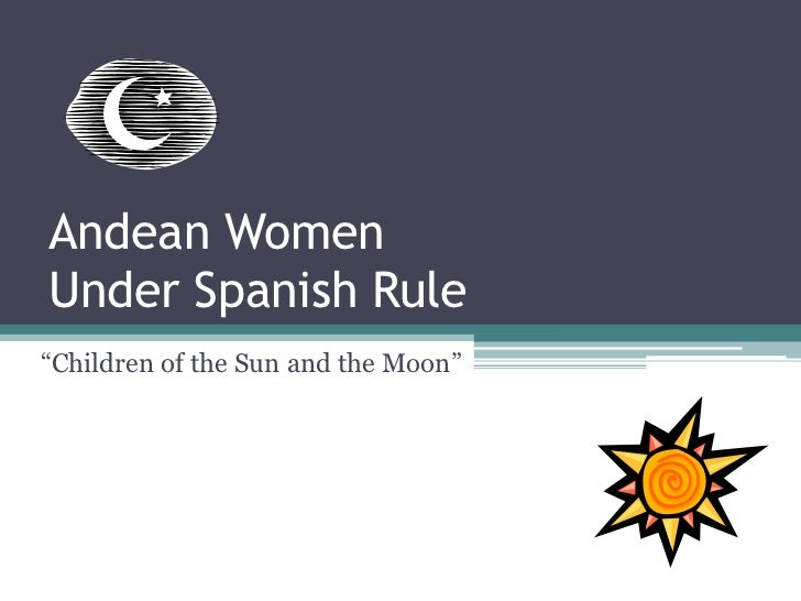 """Andean WomenUnder Spanish Rule<br />""""Children of the Sun and the Moon""""<br />"""
