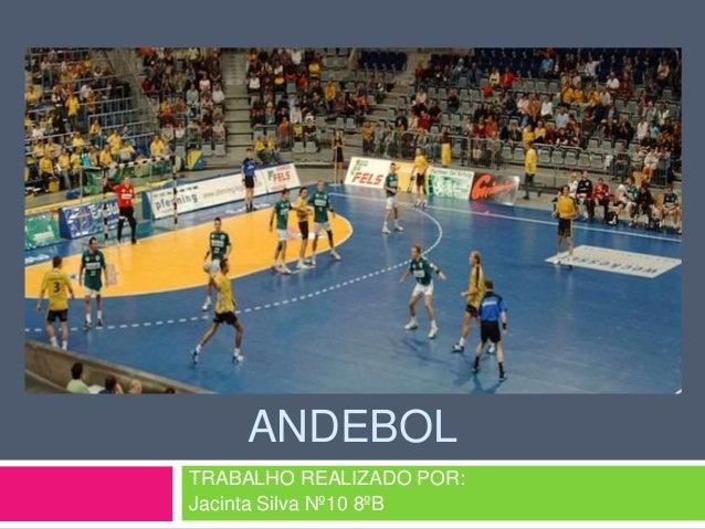 ANDEBOL TRABALHO REALIZADO POR: Jacinta Silva Nº10 8ºB
