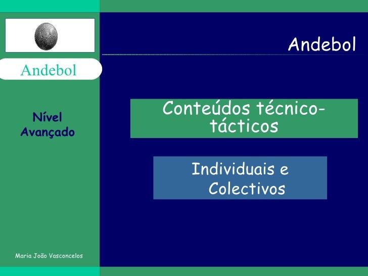 Andebol Conteúdos técnico-tácticos Individuais e Colectivos Nível Avançado Maria João Vasconcelos