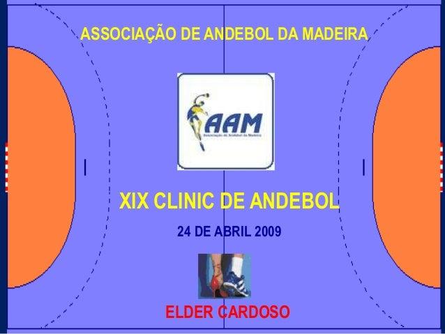 ASSOCIAÇÃO DE ANDEBOL DA MADEIRAXIX CLINIC DE ANDEBOL24 DE ABRIL 2009ELDER CARDOSO