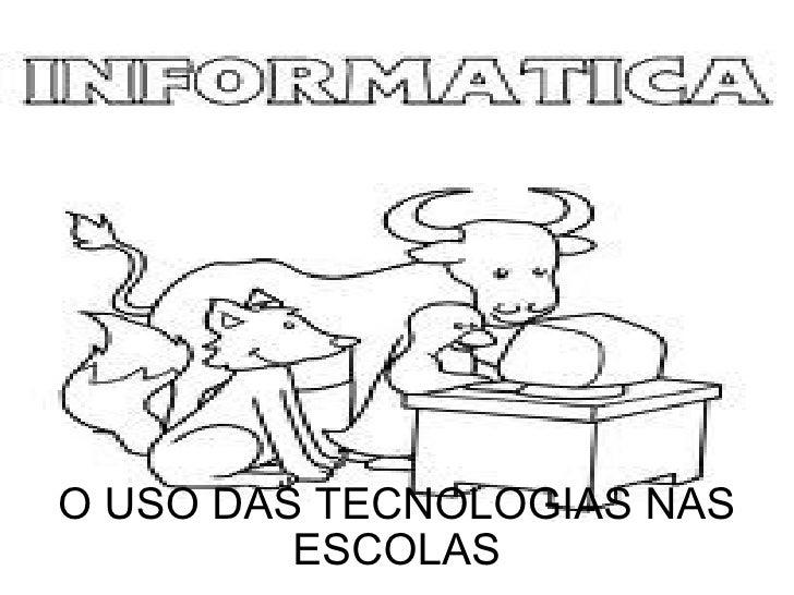 O USO DAS TECNOLOGIAS NAS ESCOLAS