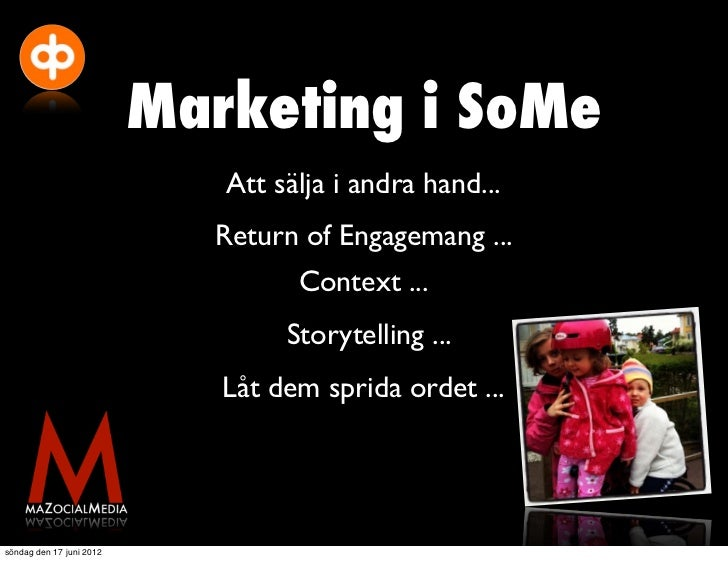 Marketing i SoMe                             Att sälja i andra hand...                            Return of Engagemang ......