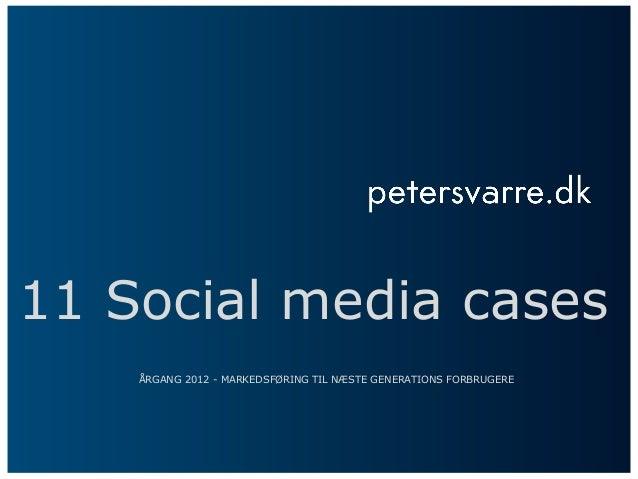 11 Social media cases ÅRGANG 2012 - MARKEDSFØRING TIL NÆSTE GENERATIONS FORBRUGERE