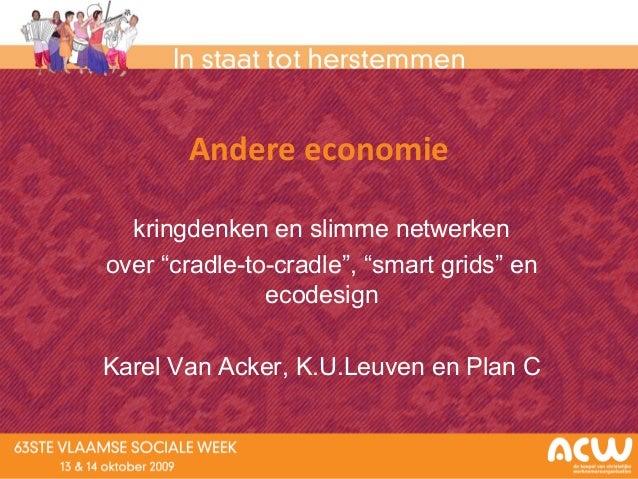 """Andere economie kringdenken en slimme netwerken over """"cradle-to-cradle"""", """"smart grids"""" en ecodesign Karel Van Acker, K.U.L..."""