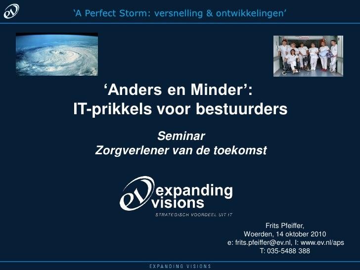 'A Perfect Storm: versnelling & ontwikkelingen'         'Anders en Minder': IT-prikkels voor bestuurders               Sem...