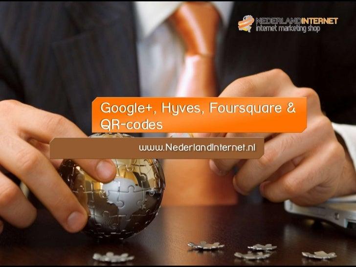 www.NederlandInternet.nlGoogle+, Hyves, Foursquare &QR-codes     www.NederlandInternet.nl