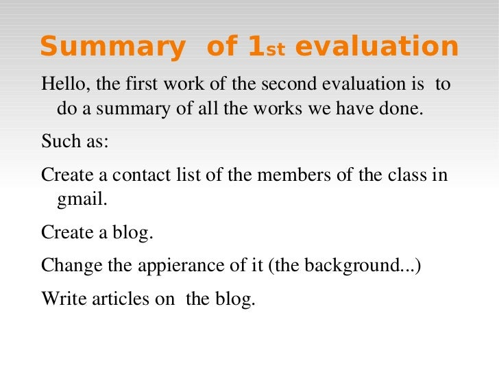 Summary  of 1 st  evaluation <ul><li>Hello, the first work of the second evaluation is  to do a summary of all the works w...