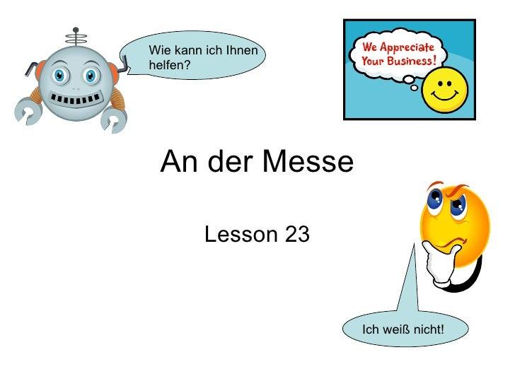 Wie kann ich Ihnen helfen?      An der Messe           Lesson 23                         Ich weiß nicht!