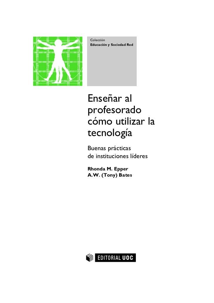 Colección Educación y Sociedad RedEnseñar alprofesoradocómo utilizar latecnologíaBuenas prácticasde instituciones líderesR...
