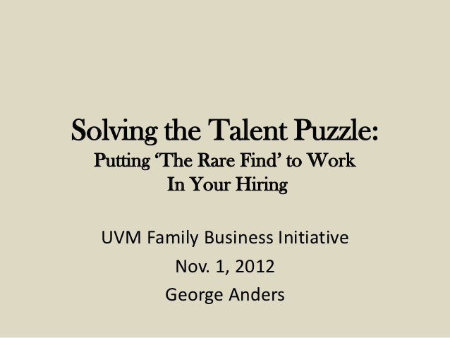 Solving the Talent Puzzle: Putting 'The Rare Find' to Work           In Your Hiring  UVM Family Business Initiative       ...