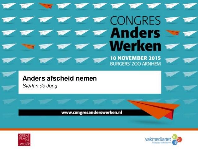WWW.OVERDI.NL/CONGRES #OVERDI Anders afscheid nemen Stëffan de Jong