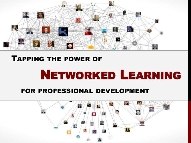 TAPPING THE POWER OF      NETWORKED LEARNING  FOR PROFESSIONAL DEVELOPMENT