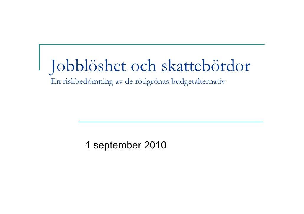Jobblöshet och skattebördor En riskbedömning av de rödgrönas budgetalternativ              1 september 2010