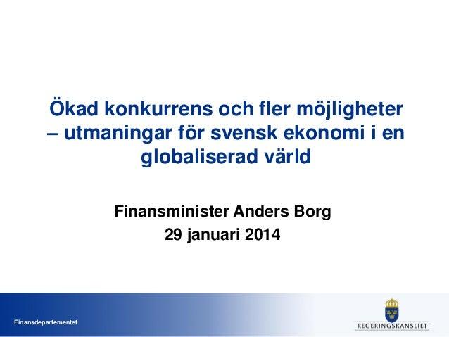 Ökad konkurrens och fler möjligheter – utmaningar för svensk ekonomi i en globaliserad värld Finansminister Anders Borg 29...