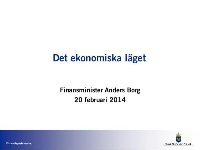 Det ekonomiska läget Finansminister Anders Borg 20 februari 2014  Finansdepartementet