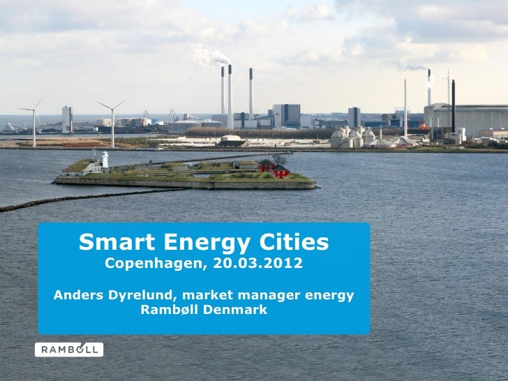 Smart Energy Cities      Copenhagen, 20.03.2012Anders Dyrelund, market manager energy           Rambøll Denmark