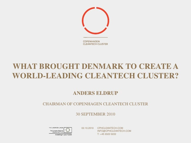 What brought denmark to create a world-leading cleantech cluster? Anders EldrupChairman of Copenhagen Cleantech Cluster30 ...