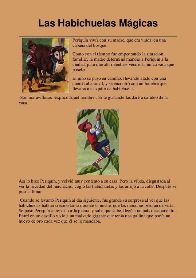 Las Habichuelas Mágicas Periquín vivía con su madre, que era viuda, en una cabaña del bosque. Como con el tiempo fue empeo...