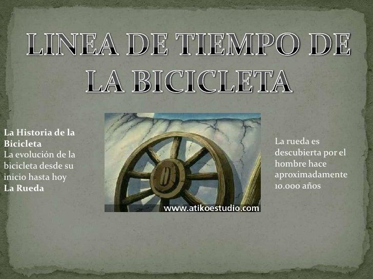 LINEA DE TIEMPO DE LA BICICLETA<br />La Historia de la Bicicleta<br />La evolución de la bicicleta desde su inicio hasta h...
