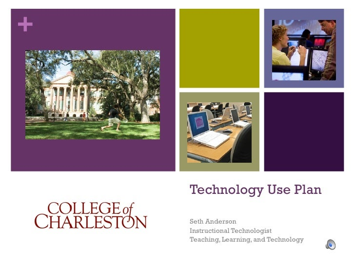 Technology Use Plan Seth Anderson Instructional Technologist Teaching, Learning, and Technology