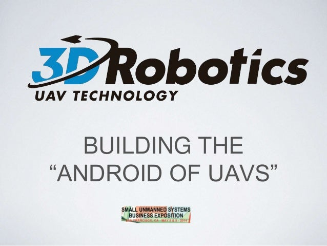 "BUILDING THE ""ANDROID OF UAVS"""