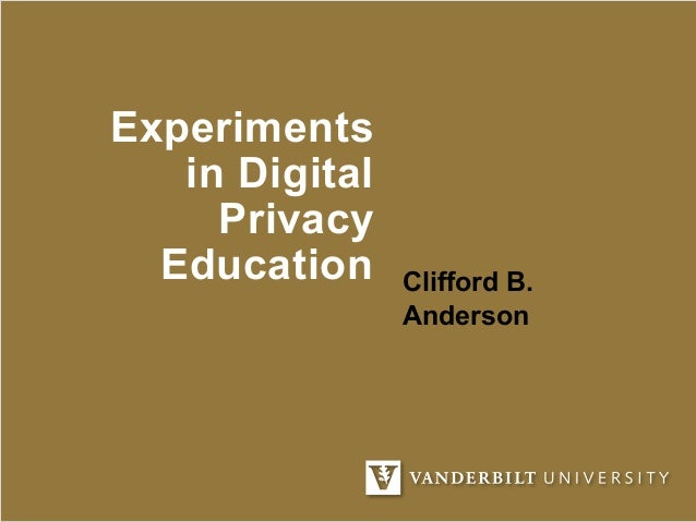 Experiments in Digital Privacy Education Clifford B. Anderson