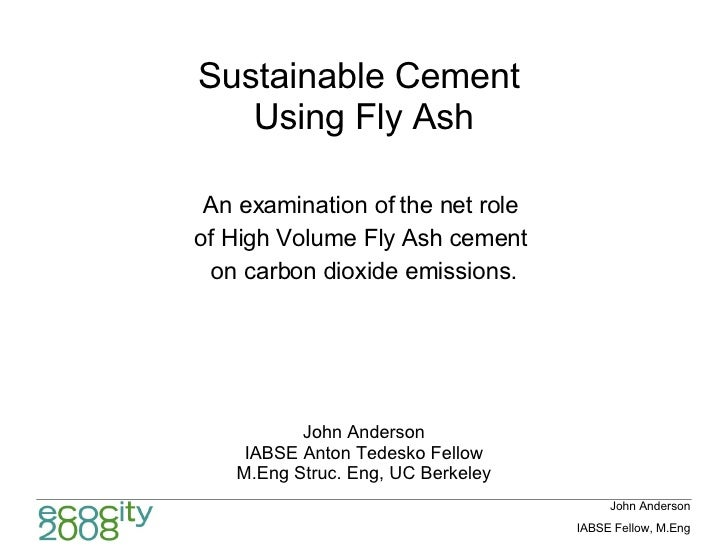 Sustainable Cement  Using Fly Ash An examination of the net role  of High Volume Fly Ash cement  on carbon dioxide emissio...