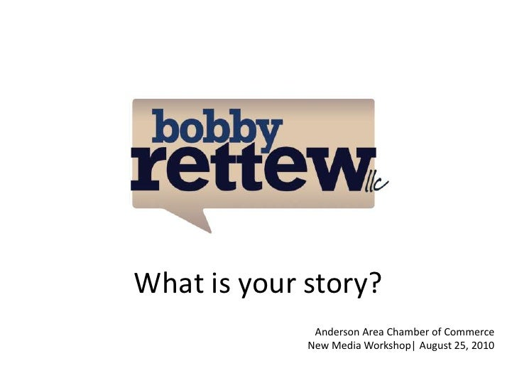 What is your story?<br />Anderson Area Chamber of CommerceNew Media Workshop| August 25, 2010<br />