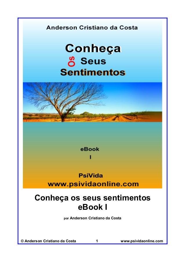 Conheça os seus sentimentos eBook I por  Anderson Cristiano da Costa  © Anderson Cristiano da Costa  1  www.psividaonline....