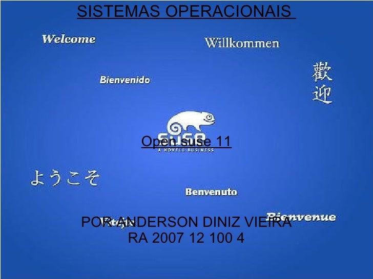 SISTEMAS OPERACIONAIS  Open suse 11 POR ANDERSON DINIZ VIEIRA RA 2007 12 100 4