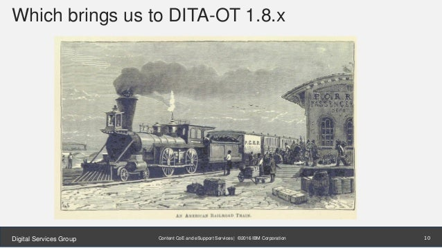 Content CoE and eSupport Services | ©2016 IBM CorporationDigital Services Group Which brings us to DITA-OT 1.8.x 10