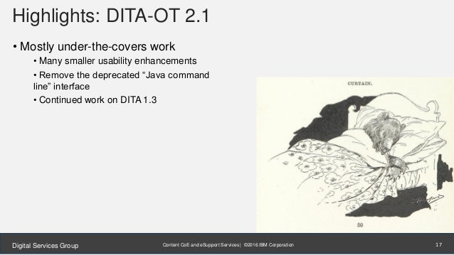 Content CoE and eSupport Services | ©2016 IBM CorporationDigital Services Group Highlights: DITA-OT 2.1 • Mostly under-the...