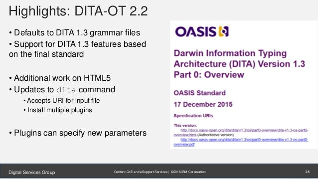 Content CoE and eSupport Services | ©2016 IBM CorporationDigital Services Group Highlights: DITA-OT 2.2 • Defaults to DITA...