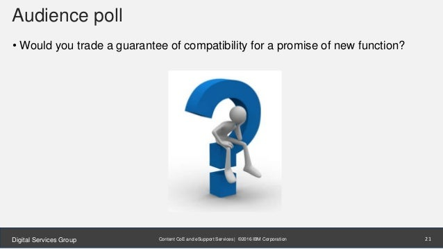 Content CoE and eSupport Services | ©2016 IBM CorporationDigital Services Group Audience poll • Would you trade a guarante...
